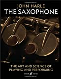 The Saxophone: The Art and Science of Playing and Performing