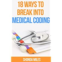 18 Ways to Break into Medical Coding: How to get a job as a Medical Coder (Medical Coding 101)