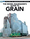 The Model Railroader's Guide to Grain (Guide to Industries)