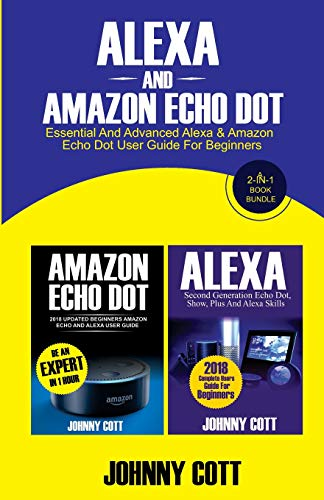 Alexa and Amazon Echo Dot: Essential and Advanced Alexa & Amazon Echo Dot User Guide For Beginners (A 2-in-1 Book Bundle) (Volume 2)