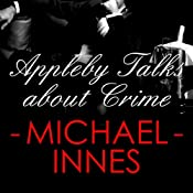 Appleby Talks About Crime: An Inspector Appleby Mystery | Michael Innes