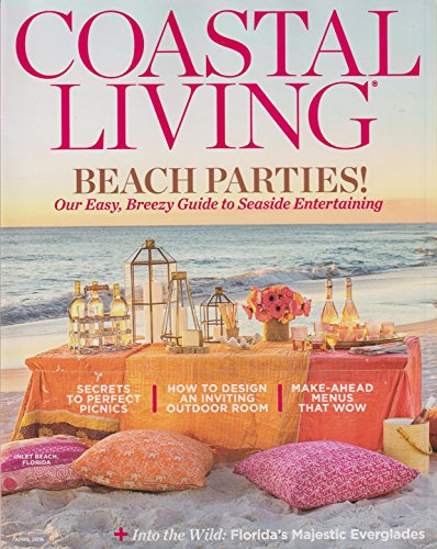 Coastal Living April 2016 Beach Parties! Our Easy, Breezy Guide to Seaside Entertaining