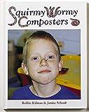 Squirmy Wormy Composters, Bobbie Kalman and Janine Schaub, 0865055556