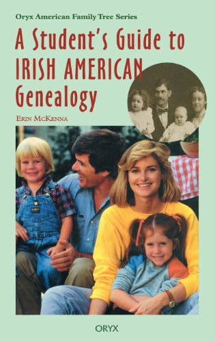 A Student's Guide To Irish American Genealogy (Oryx American Family Tree Series)