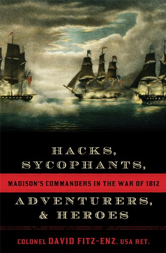 Hacks, Sycophants, Adventurers, and Heroes: Madison's Commanders in the War of 1812 (English Edition)
