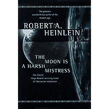 The Moon is a Harsh Mistress by Robert A. Heinlein (1996-08-03)