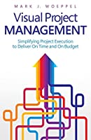 Visual Project Management: Simplifying Project Execution to Deliver On Time and On Budget Front Cover