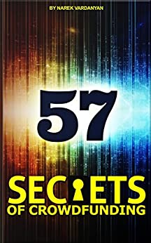 57 Secrets of Crowdfunding: Step by step Strategy to Win Big! by [Vardanyan, Narek]