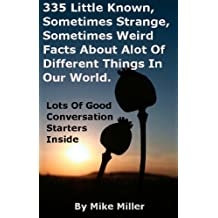 335 Little Known, Sometimes Strange, Sometimes Weird Facts About Alot Of Different Things In Our World