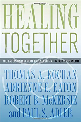Healing Together: The Labor-Management Partnership at Kaiser Permanente (The Culture and Politics of Health Care Work)