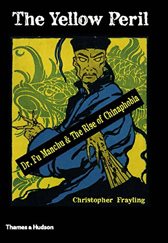 The Yellow Peril: Dr. Fu Manchu and the Rise of Chinaphobia by [Frayling, Christopher]