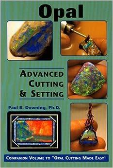 Opal: Advanced Cutting & Setting by Paul B. Downing (2001-01-01)
