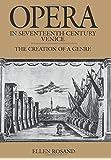 Opera in Seventeenth-Century Venice: The Creation of a Genre (Centennial Books)