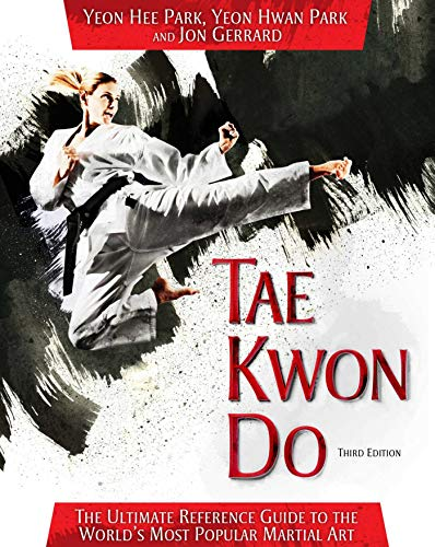 Tae Kwon Do: The Ultimate Reference Guide to the World's Most Popular Martial Art, Third Edition (Muay Thai Basics Introductory Thai Boxing Techniques)