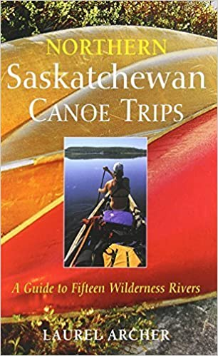 Book Northern Saskatchewan Canoe Trips: A Guide to 15 Wilderness Rivers by Archer, Laurel (2003)