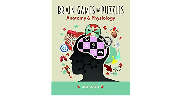 Brain Games and Puzzles: Anatomy & Physiology: Kim Smith ...