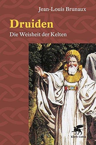 Druiden: Die Weisheit der Kelten