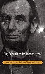 Big Enough to Be Inconsistent: Abraham Lincoln Confronts Slavery and Race (The W. E. B. Du Bois Lectures)