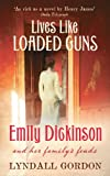 Lives Like Loaded Guns: Emily Dickinson and Her Family's Feuds by Lyndall Gordon front cover