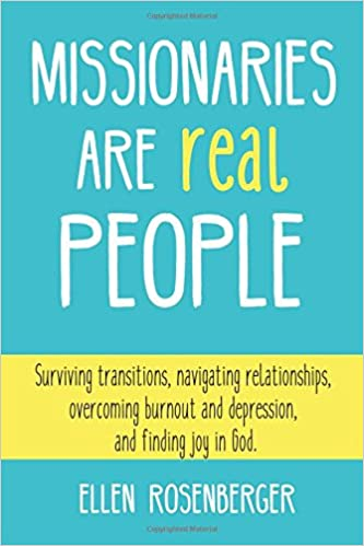 Book Missionaries Are Real People: Surviving transitions, navigating relationships, overcoming burnout and depression, and finding joy in God.