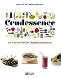 Crudessence: Plus de 180 recettes crues, croquantes et craquantes