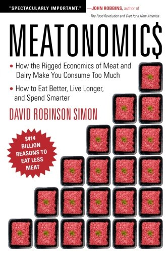 Meatonomics: How the Rigged Economics of Meat and Dairy Make You Consume Too Much_and How to Eat Better, Live Longer, and Spend Smarter (Meat The Robinsons)