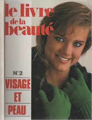En ligne téléchargement gratuit Le livre de la beauté - Numéro 2 - Visage et Peau epub, pdf