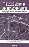 img - for The 2020 Vision of Air Transportation: Emerging Issues and Innovative Solutions : Proceedings of the 26th International Air Transportation Conference, San Francisco, Ca, June 18-21, 2000 book / textbook / text book