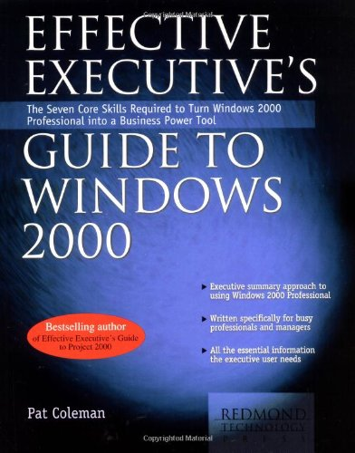 Effective Executive's Guide to Windows 2000: The Seven Core Skills Required to Turn Windows 2000 Into a Business Power Tool