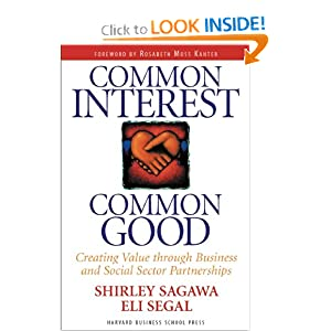 Common Interest, Common Good: Creating Value Through Business and Social Sector Partnerships Shirley Sagawa and Eli Segal