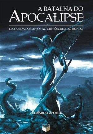 A Batalha Do Apocalipse - Da Queda Dos Anjos Ao Crepusculo Do Mundo