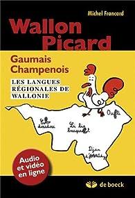 Wallon, Picard, Gaumais, Champenois - Les Langues régionales de Wallonie par Michel Francard