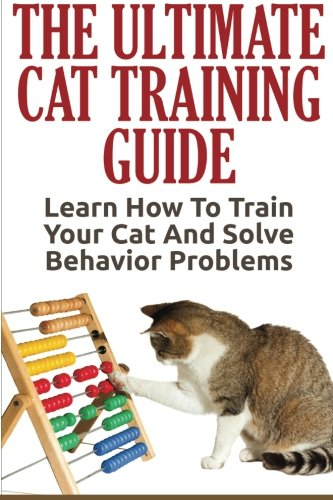 Cat Training: The Ultimate Cat Training Guide - Learn How To Train Your Cat And Solve Behavior Problems