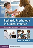 Pediatric Psychology in Clinical Practice: Empirically Supported Interventions Front Cover