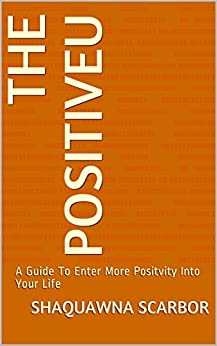The PositiveU: A Guide To Enter More Positvity Into Your Life by [Scarbor, Shaquawna]