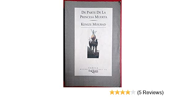 Amazon.com: De parte de la princesa muerta / Regards from the Dead Princess (Fbula) (Spanish Edition) (9788472238336): Kenize Mourad: Books