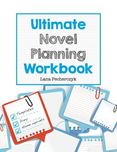 Ultimate Novel Planning Workbook: Worksheets for the Writer (Best Way To Outline A Novel)