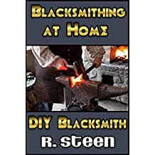 Blacksmithing at Home - DIY Blacksmith