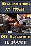 Blacksmithing at Home – DIY Blacksmith