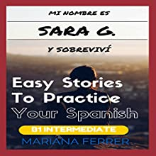Mi Nombre es Sara G. y Sobreviví: Easy Stories to Practice Your Spanish: Learn Spanish with Stories, Book 3 Audiobook by Mariana Ferrer Narrated by Miguel de Ugarte
