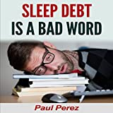 Sleep Debt Is a Bad Word