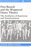 Pina Bausch and the Wuppertal Dance Theater: The Aesthetics of Repetition and Transformation