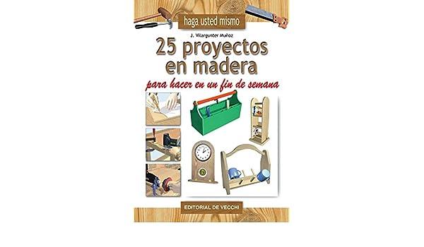 25 proyectos en madera para hacer en un fin de semana (Spanish ...