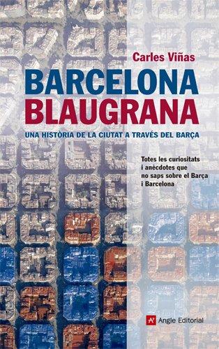 Descargar Libro Barcelona Blaugrana: Una Història De La Ciutat A Través Del Barça Carles Viñas Gràcia