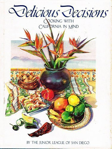 Delicious Decisions: Cooking With California in Mind by Junior League of San Diego - Diego Malls Shopping In San