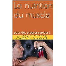 La nutrition du muscle: pour des progrès rapides ! (French Edition)