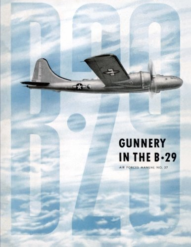 Gunnery in the B-29: Air Forces Manual No. 27