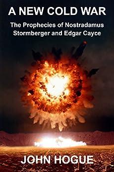 A New Cold War: The Prophecies of Nostradamus, Stormberger and Edgar Cayce (English Edition) de [Hogue, John]