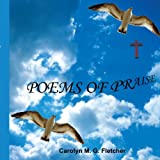 Poems of Praise, Carolyn M. G. Fletcher, 1425983154