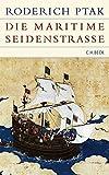 Die maritime Seidenstrasse: Küstenräume, Seefahrt und Handel in vorkolonialer Zeit (Historische Bibliothek der Gerda Henkel Stiftung)